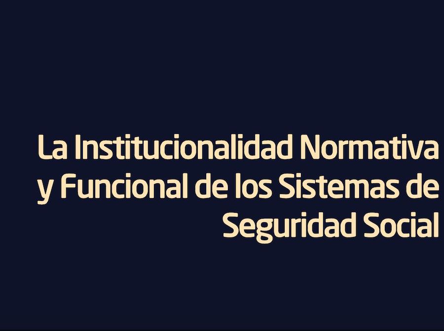 Institucionalidad normativa de la seguridad social